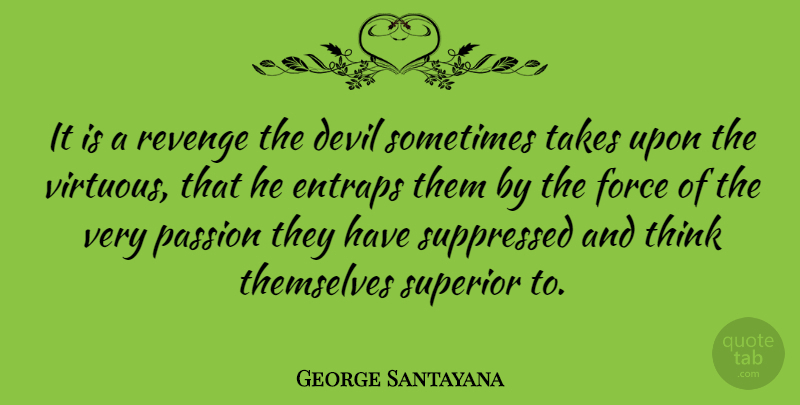 George Santayana Quote About Revenge, Passion, Thinking: It Is A Revenge The...