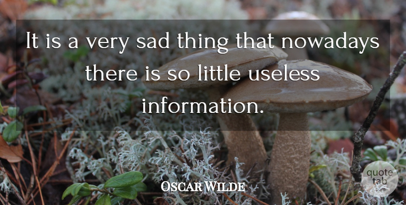 Oscar Wilde Quote About Life, Sadness, Useless Things: It Is A Very Sad...