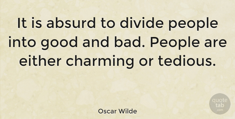 Oscar Wilde Quote About People, Luck, Enemy: It Is Absurd To Divide...
