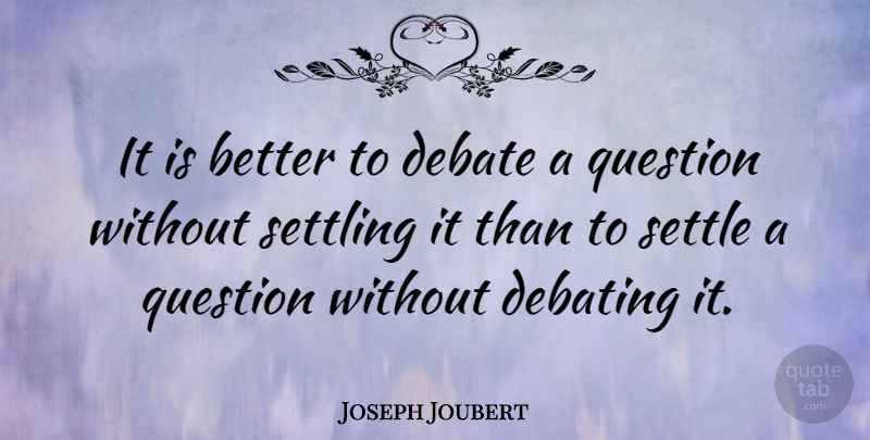 Joseph Joubert Quote About Nature, Humorous, Profound: It Is Better To Debate...