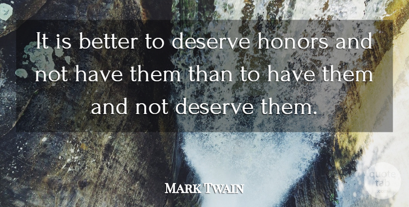 Mark Twain Quote About Inspirational, Family, Crazy: It Is Better To Deserve...