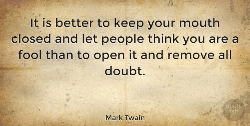 Mark Twain Quote About American Author, Closed, Doubt, Open, People: It Is Better To Keep...
