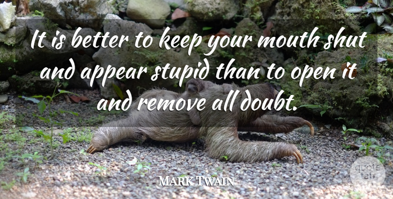 Mark Twain It Is Better To Keep Your Mouth Shut And Appear Stupid