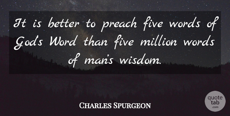 Charles Spurgeon Quote About Men, Word Of God, Millions: It Is Better To Preach...