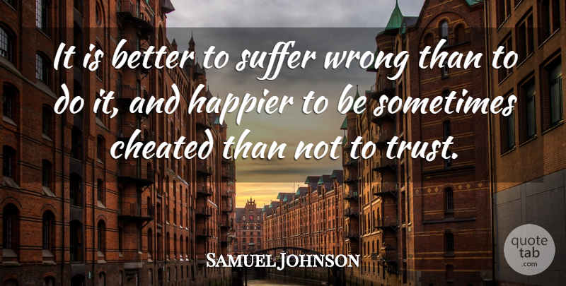 Samuel Johnson Quote About Trust, Cheating, Pain: It Is Better To Suffer...