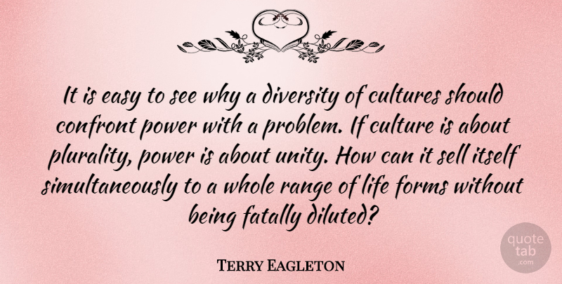 Terry Eagleton It Is Easy To See Why A Diversity Of Cultures Should