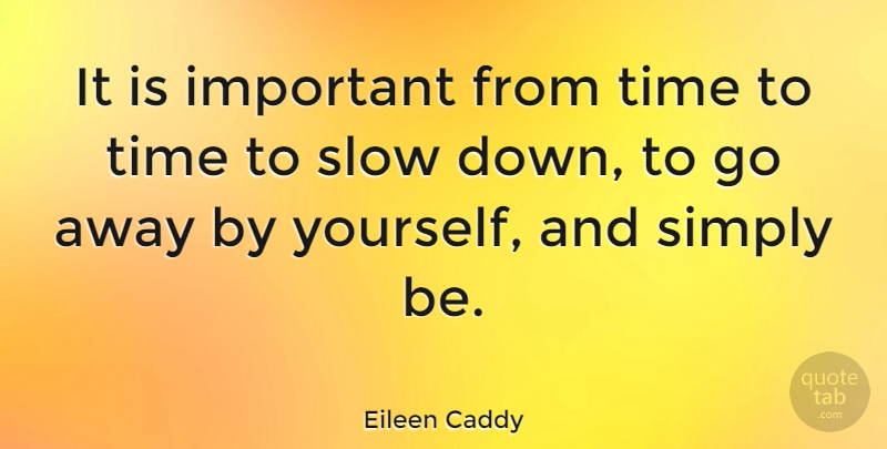 Eileen Caddy Quote About Relationship, Going Away, Important: It Is Important From Time...