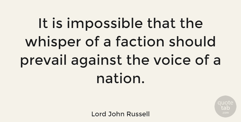 Lord John Russell Quote About Against, Faction, Impossible, Prevail, Voice: It Is Impossible That The...