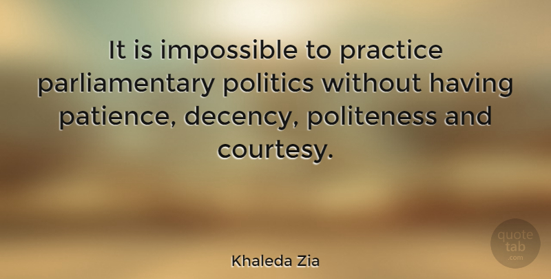 Khaleda Zia Quote About Patience, Practice, Impossible: It Is Impossible To Practice...