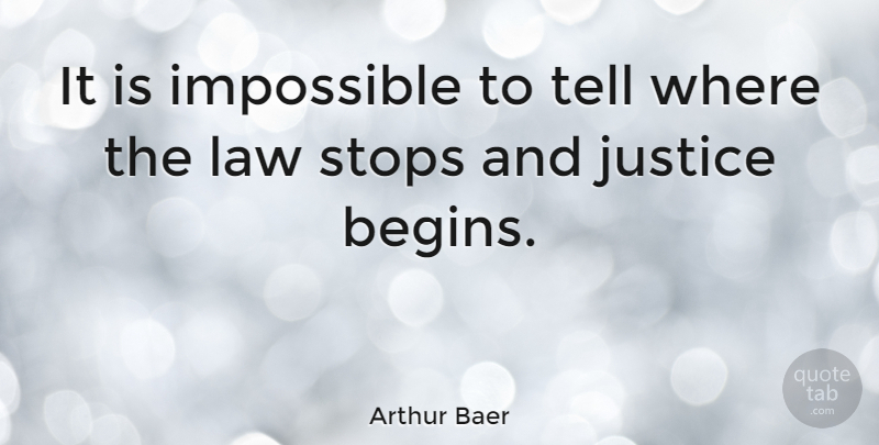 Arthur Baer Quote About Law, Justice, Impossible: It Is Impossible To Tell...