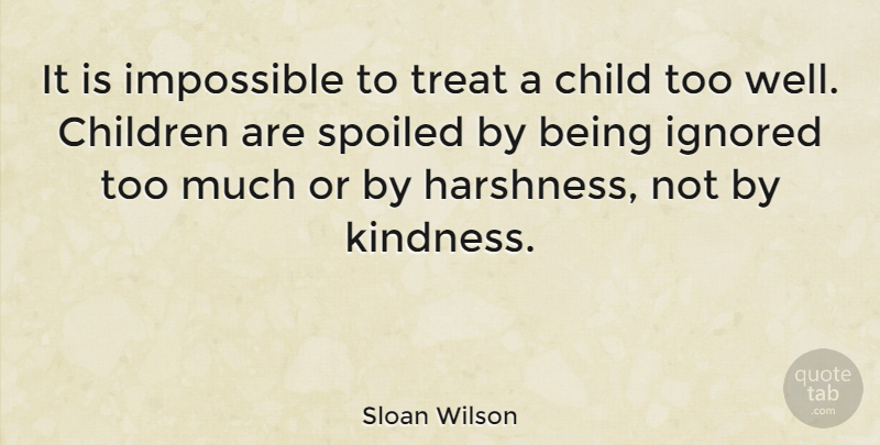 Sloan Wilson It Is Impossible To Treat A Child Too Well Children