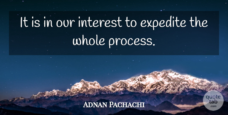 Adnan Pachachi Quote About Interest: It Is In Our Interest...