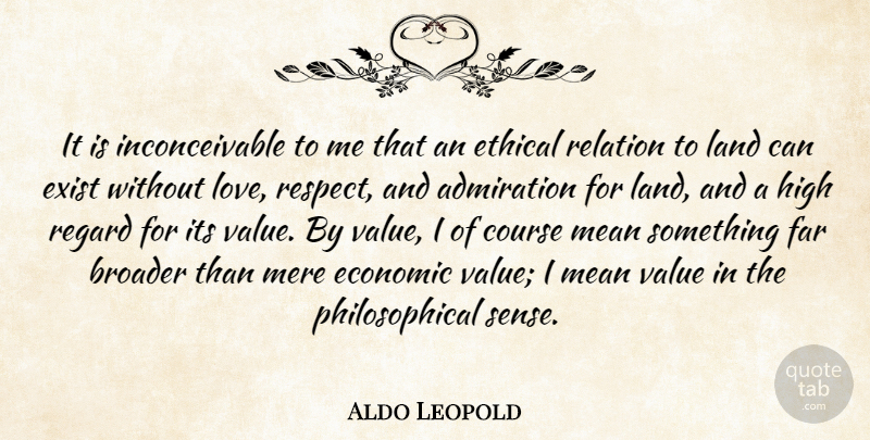 Aldo Leopold Quote About Philosophical, Mean, Land: It Is Inconceivable To Me...