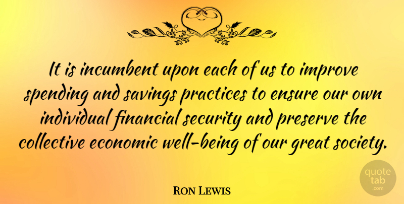 Ron Lewis Quote About Collective, Economic, Ensure, Finance, Financial: It Is Incumbent Upon Each...