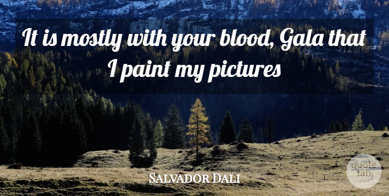 Salvador Dali Quote About Blood, Paint: It Is Mostly With Your...