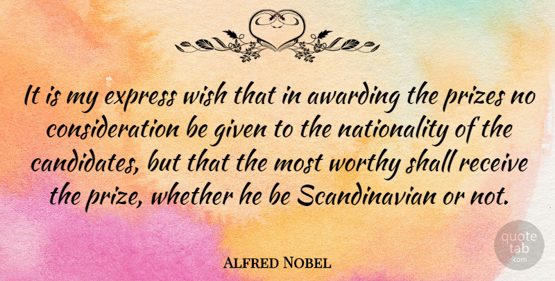 Alfred Nobel Quote About Express, Given, Prizes, Receive, Shall: It Is My Express Wish...