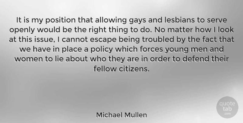 Michael Mullen Quote About Allowing, Cannot, Defend, Escape, Fact: It Is My Position That...