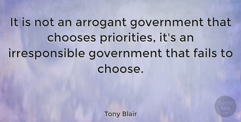 Tony Blair Quote About Government, Priorities, Arrogant: It Is Not An Arrogant...