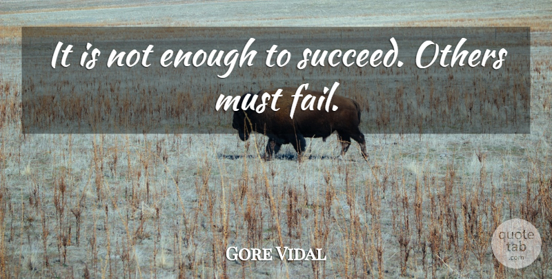 Gore Vidal Quote About Failure, Envy, Political: It Is Not Enough To...