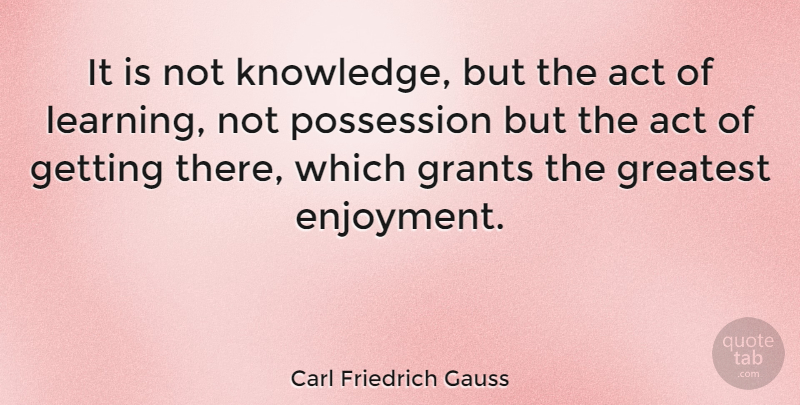 Carl Friedrich Gauss Quote About Mathematics, Mathematical, Possession: It Is Not Knowledge But...