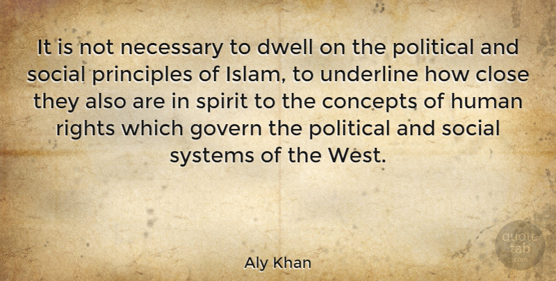 Aly Khan Quote About Close, Concepts, Dwell, Govern, Human: It Is Not Necessary To...