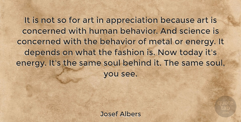 Josef Albers Quote About Fashion, Appreciation, Art: It Is Not So For...