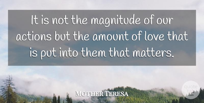 Mother Teresa Quote About Actions, Amount, German Philosopher, Love, Magnitude: It Is Not The Magnitude...