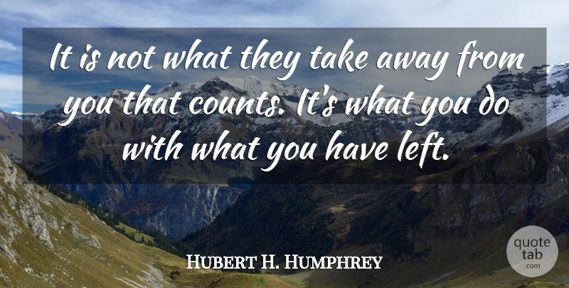 Hubert H. Humphrey Quote About Inspirational, Motivational, Positive: It Is Not What They...