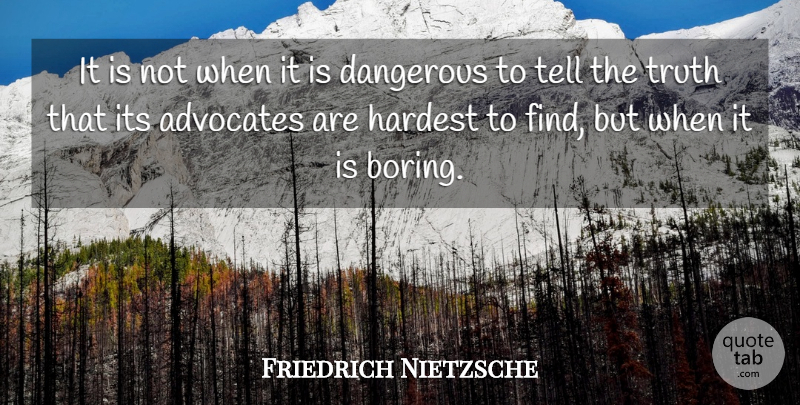 Friedrich Nietzsche Quote About Truth, Boring, Dangerous: It Is Not When It...