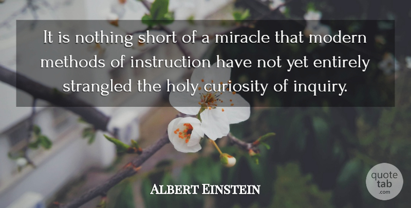 Albert Einstein Quote About Curiosity, Education, Entirely, Holy, Methods: It Is Nothing Short Of...