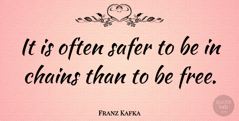 Franz Kafka Quote About Freedom, Literature, Chains: It Is Often Safer To...
