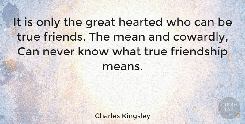 Charles Kingsley Quote About Friendship, True Friend, Mean: It Is Only The Great...