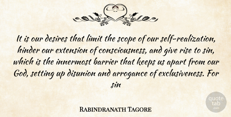 Rabindranath Tagore Quote About Apart, Arrogance, Barrier, Consciousness, Desires: It Is Our Desires That...