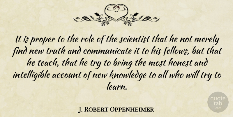J. Robert Oppenheimer Quote About Science, Trying, Roles: It Is Proper To The...