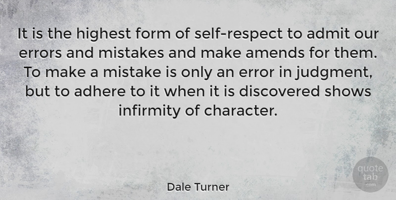 Dale Turner Quote About Adhere, Admit, Amends, Discovered, English Actress: It Is The Highest Form...