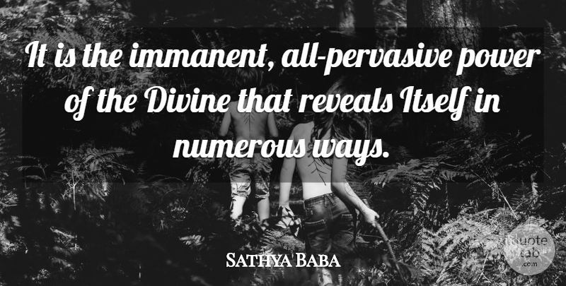 Sathya Baba Quote About Divine, Itself, Numerous, Power, Reveals: It Is The Immanent All...