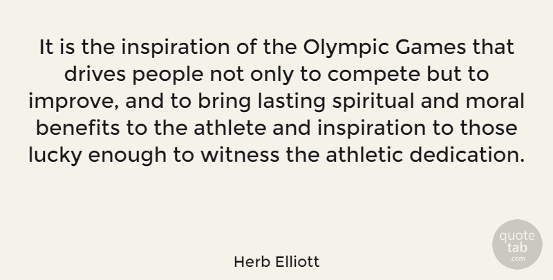 Herb Elliott Quote About Spiritual, Inspirational Sports, Athlete: It Is The Inspiration Of...