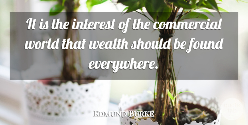 Edmund Burke Quote About Business, World, Wealth: It Is The Interest Of...