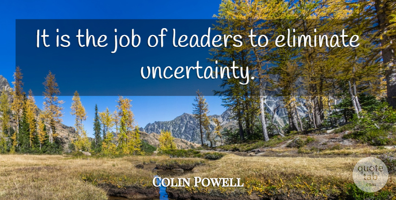 Colin Powell Quote About Leadership, Jobs, Engagement: It Is The Job Of...