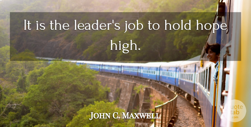 John C. Maxwell Quote About Jobs, Leader: It Is The Leaders Job...