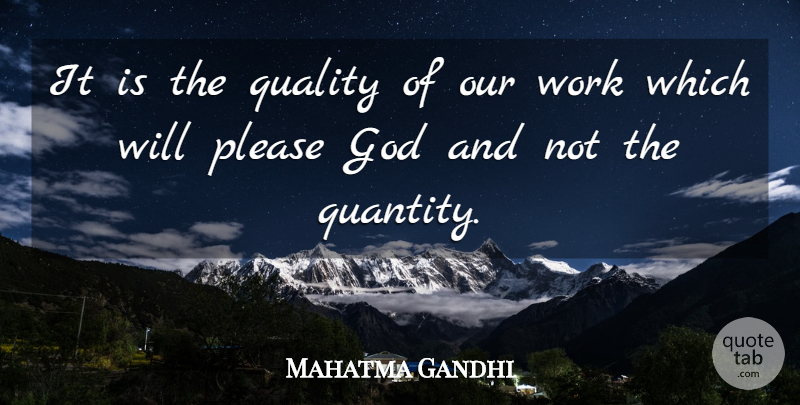 Mahatma Gandhi Quote About Motivational, Work, Quality Not Quantity: It Is The Quality Of...