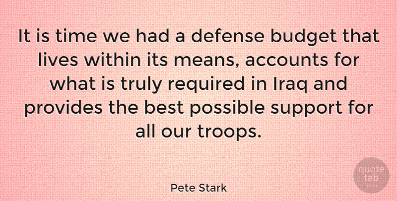 Pete Stark Quote About Accounts, Best, Budget, Defense, Iraq: It Is Time We Had...