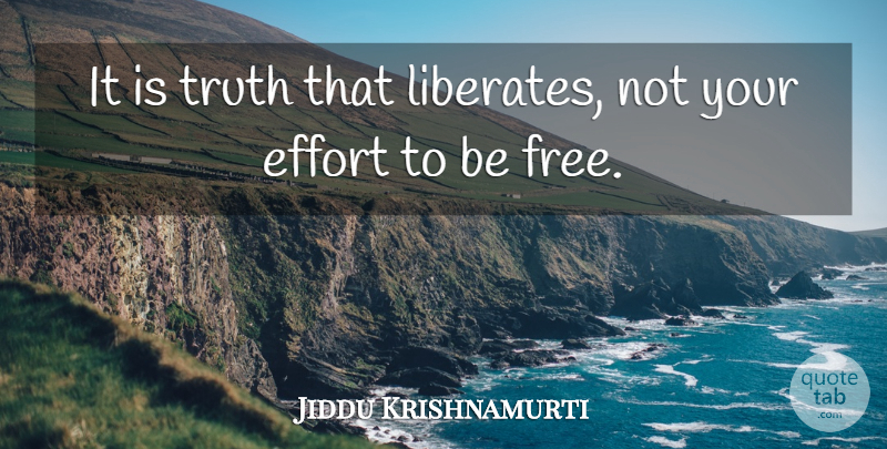 Jiddu Krishnamurti Quote About Truth, Effort, Religion: It Is Truth That Liberates...