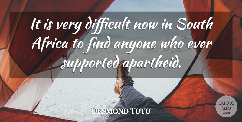 Desmond Tutu Quote About Difficult, Apartheid, South Africa: It Is Very Difficult Now...