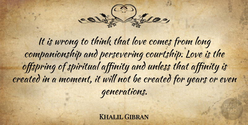 Khalil Gibran Quote About Love, Spiritual, Emotional: It Is Wrong To Think...