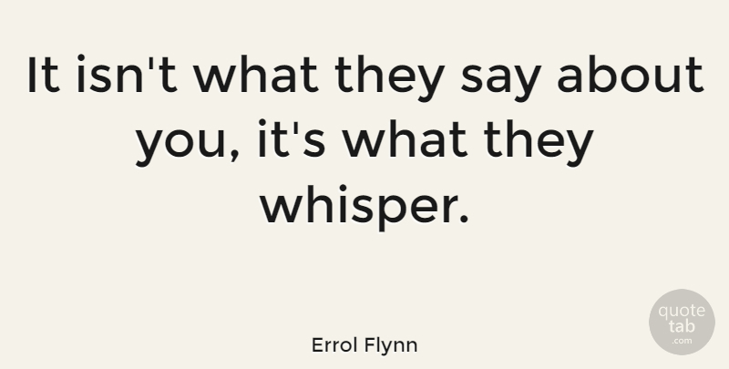 Errol Flynn Quote About Funny, Leadership, Wisdom: It Isnt What They Say...