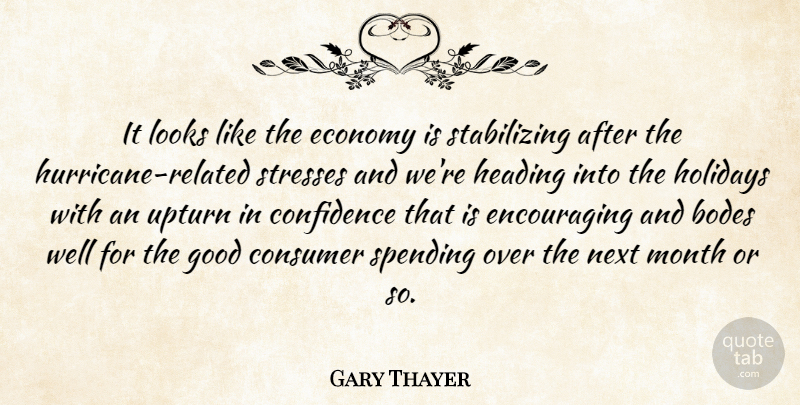 Gary Thayer Quote About Confidence, Consumer, Economy, Good, Heading: It Looks Like The Economy...
