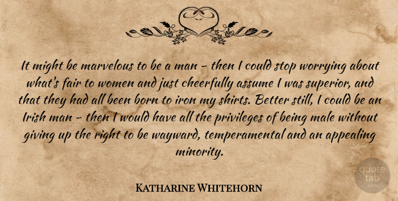 Katharine Whitehorn Quote About Giving Up, Men, Iron: It Might Be Marvelous To...