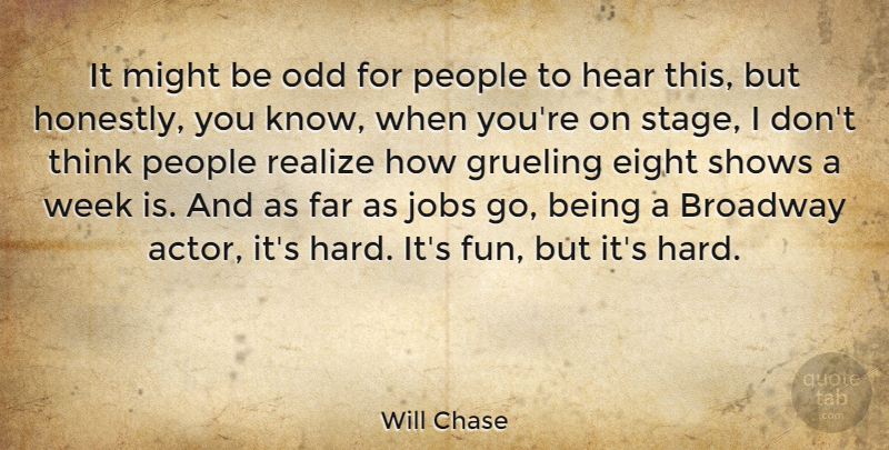 Will Chase Quote About Broadway, Eight, Far, Grueling, Hear: It Might Be Odd For...