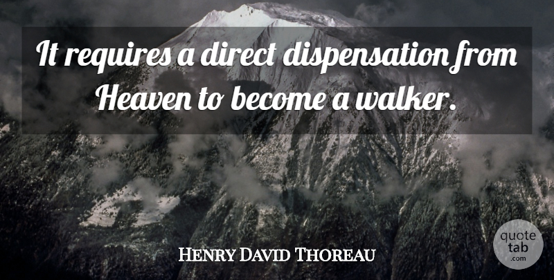 Henry David Thoreau Quote About Heaven, Sauntering, Walkers: It Requires A Direct Dispensation...
